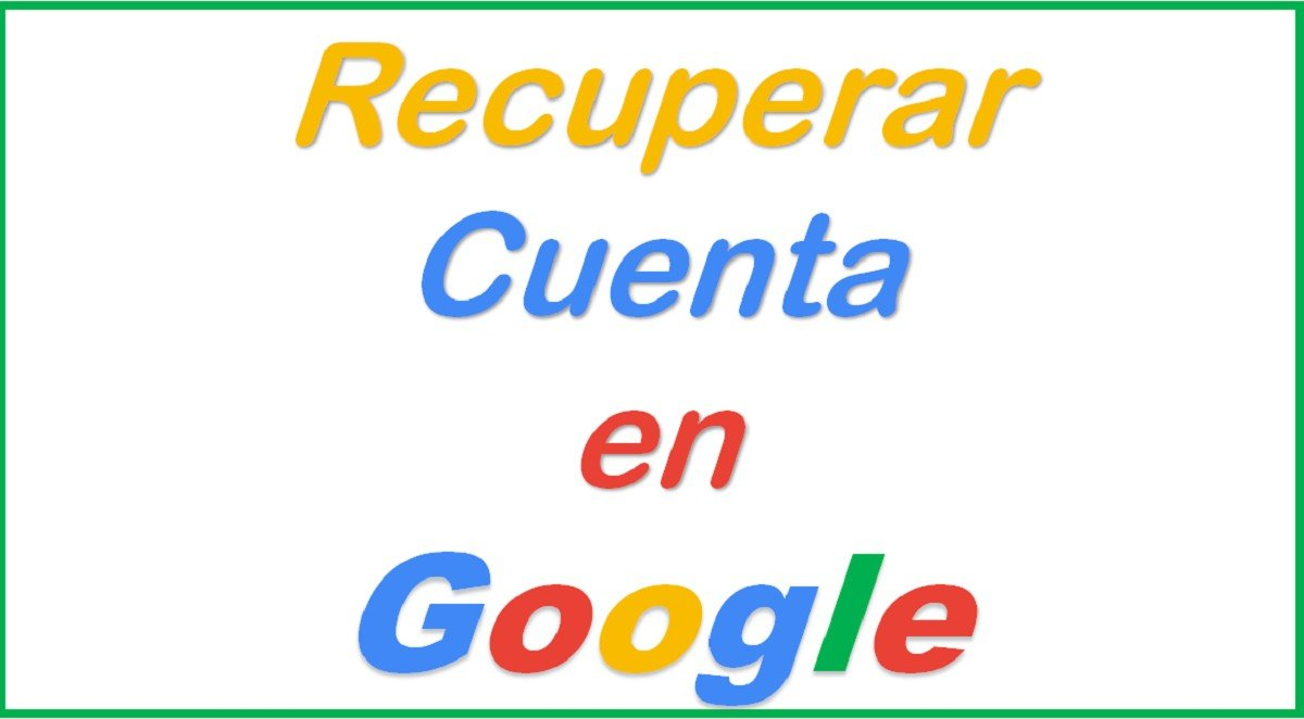 ¿Cuáles son los pasos para recuperar cuenta en Google?