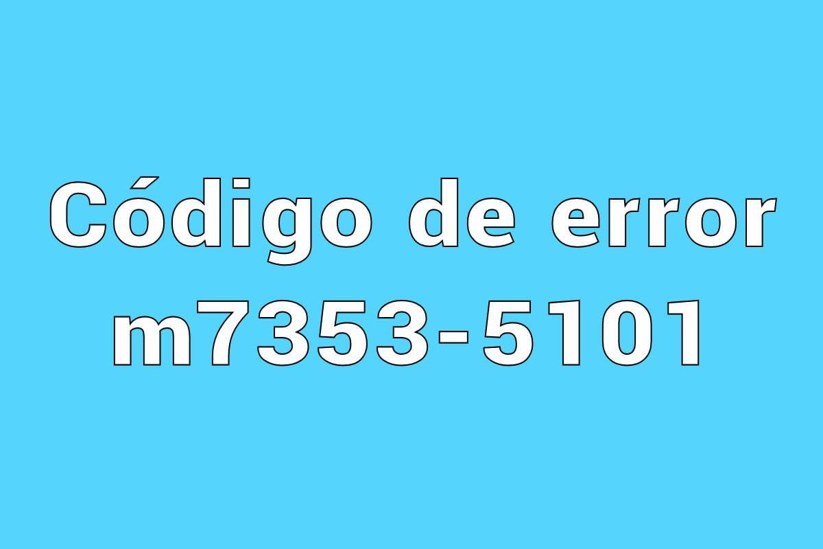Código de error m7353-5101